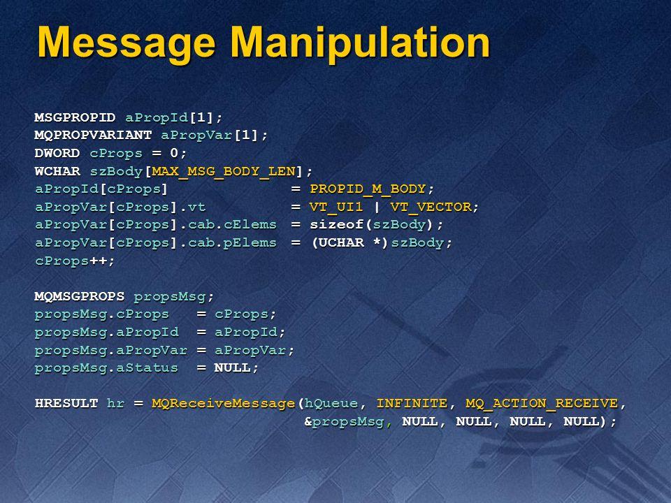 Message Manipulation MSGPROPID aPropId[1]; MQPROPVARIANT aPropVar[1];